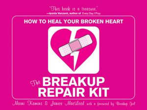 The Breakup Repair Kit : How to Heal Your Broken Heart - Marni Kamis