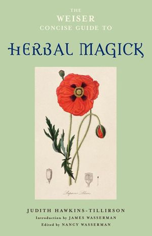 The Weiser Concise Guide to Herbal Magick - Judith Hawkins-Tillerson