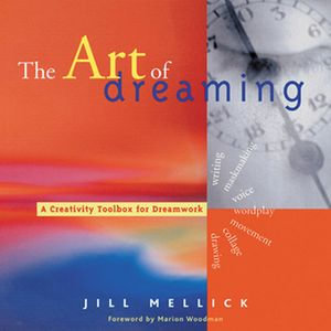 The Art of Dreaming : Tools for Creative Dream Work - Jill Mellick