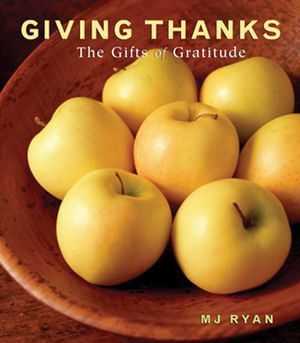 Giving Thanks : The Gifts of Gratitude - M. J. Ryan