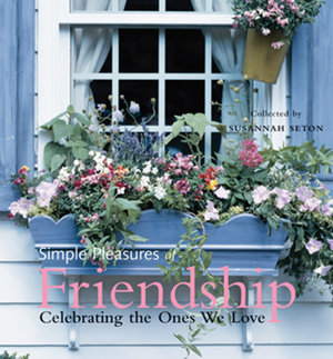 Simple Pleasures of Friendship : Celebrating the Ones We Love - Susannah Seton