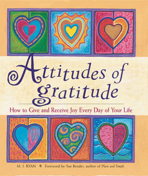 Attitudes of Gratitude : How to Give and Receive Joy Everyday of Your Life - M.J. Ryan