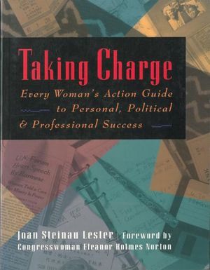 Taking Charge : Every Woman's Action Guide to Personal, Political & Professional Success - Joan Steinau Lester
