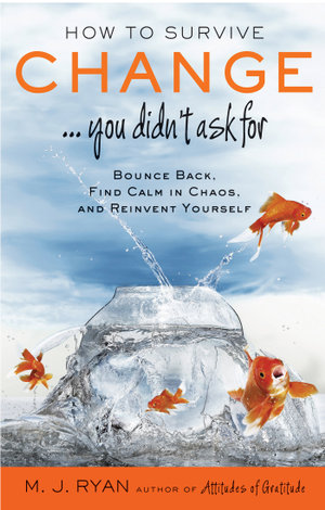 How to Survive Change...You Didn't Ask For : Bounce Back, Find Calm in Chaos, and Reinvent Yourself - M. J. Ryan