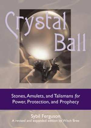 Crystal Ball : Stones, Amulets, And Talismans For Power, Protection, and Prophecy - Sibyl Ferguson