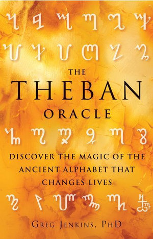 The Theban Oracle : Discover the Magic of the Ancient Alphabet That Changes Lives - Greg Jenkins