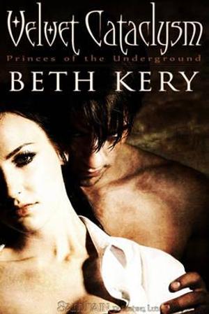 Velvet Cataclysm : Princes of the Underground - Beth Kery
