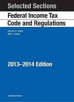Selected Sections Federal Income Tax Code and Regulations, 2013-2014