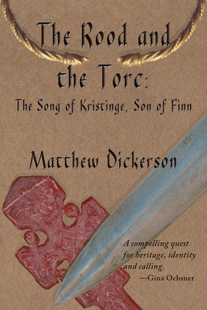 The Rood and the Torc : The Song of Kristinge, Son of Finn - Matthew Dickerson