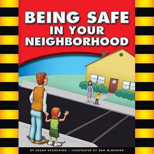 Being Safe in Your Neighborhood (Be Safe) Mary Lindeen, Susan Kesselring and Susan Temple Kesselring