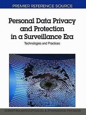 Personal Data Privacy and Protection in a Surveillance Era : Technologies and Practices - Christina Akrivopoulou