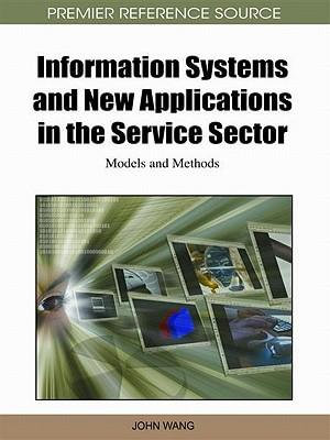 Information Systems and New Applications in the Service Sector : Models and Methods - John Wang
