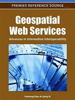 Geospatial Web Services : Advances in Information Interoperability - Peisheng Zhao
