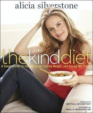 The Kind Diet :  A Simple Guide to Feeling Great, Losing Weight, and Saving the Planet - Alicia Silverstone