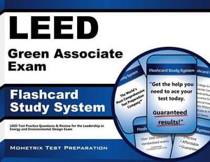 Leed Green Associate Exam Flashcard Study System : Leed Test Practice Questions and Review for the Leadership in Energy and Environmental Design Exam - Exam Secrets Test Prep Team Leed