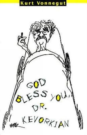 God Bless You, Dr. Kevorkian - Kurt Vonnegut