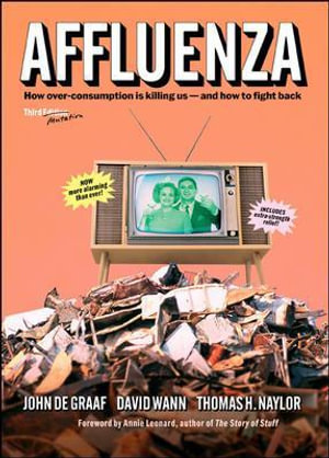 Affluenza : How Over-consumption is Killing Us-and How to Fight Back - John De Graaf