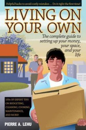 Living on Your Own : The Complete Guide to Setting Up Your Money, Your Space and Your Life - Pierre A Lehu