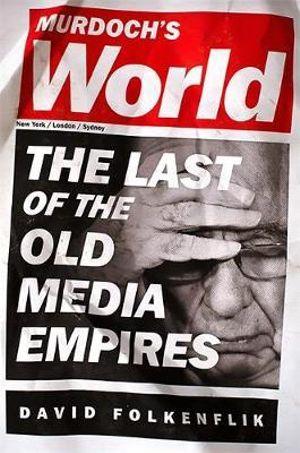 Murdoch's World : The Last of the Old Media Empires - David Folkenflik