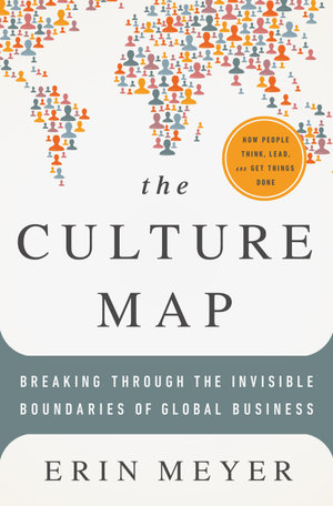 The Culture Map : Breaking Through the Invisible Boundaries of Global Business - Erin Meyer