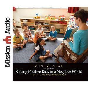 The New Raising Positive Kids in a Negative World - Zig Ziglar