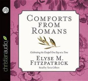 Comforts from Romans : Celebrating the Gospel One Day at a Time - Elyse M Fitzpatrick