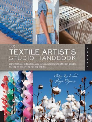 The Textile Artist's Studio Handbook : Learn Traditional and Contemporary Techniques for Working with Fiber, Including Weaving, Knitting, D - Visnja Popovic
