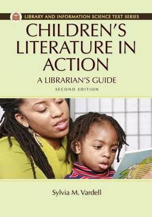 Children's Literature in Action : A Librarian's Guide - Sylvia M. Vardell