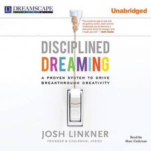Disciplined Dreaming : A Proven System to Drive Breakthrough Creativity - Josh Linkner