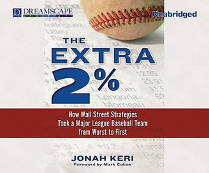The Extra 2% : How Wall Street Strategies Took a Major League Baseball Team from Worst to First - Jonah Keri
