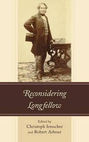 Reconsidering Longfellow - Christoph Irmscher