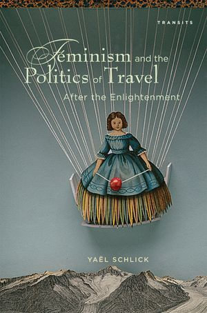 Feminism and the Politics of Travel after the Enlightenment - Yaël| Schlick