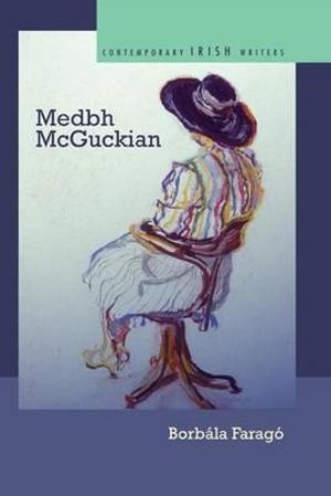 Medbh McGuckian : Contemporary Irish Writers - Borbala Farago