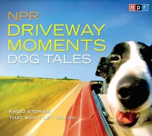 NPR Driveway Moments: Dog Tales : Radio Stories That Won't Let You Go - NPR
