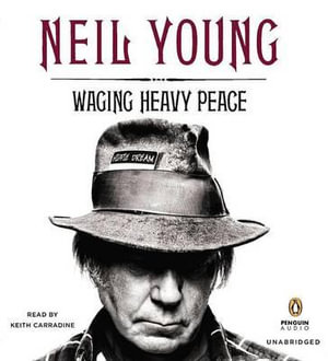 Waging Heavy Peace : A Hippie Dream - Neil Young