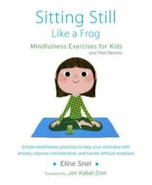 Sitting Still Like a Frog : Mindfulness Exercises for Kids (and Their Parents) - Eline Snel