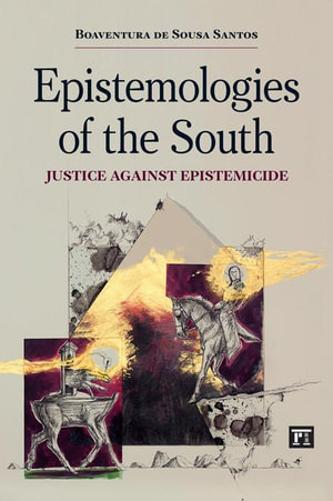Epistemologies of the South : Justice Against Epistemicide - Boaventura De Sousa Santos