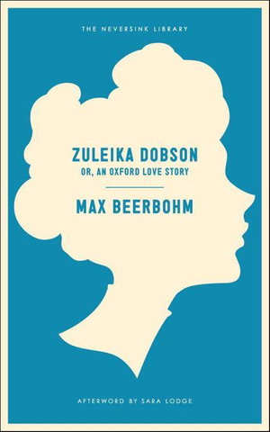 Zuleika Dobson, or an Oxford Love Story : Or, An Oxford Love Story - Max Beerbohm