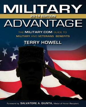The Military Advantage : The Military.com Guide to Military and Veteran's Benefits - Terry Howell