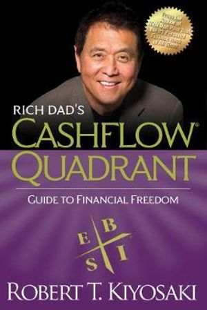 Rich Dad's Cashflow Quadrant : Rich Dad's Guide to Financial Freedom - Robert T. Kiyosaki
