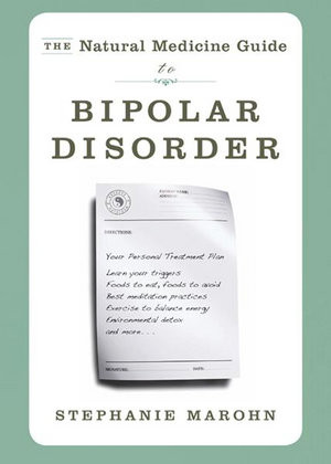 The Natural Medicine Guide to Bipolar Disorder : New Revised Edition - Stephanie Marohn