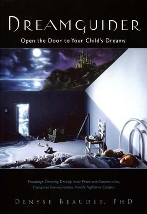 Dreamguider : Open the Door to Your Child's Dreams - Denyse Beaudet