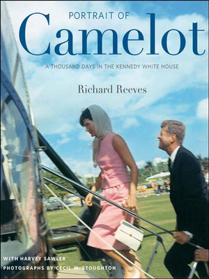 Portrait of Camelot : A Thousand Days in the Kennedy White House (with DVD) - Richard Reeves