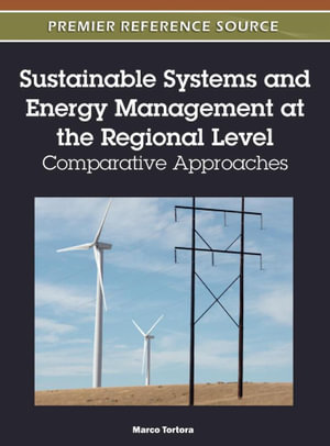 Sustainable Systems and Energy Management at the Regional Level : Comparative Approaches - Marco Tortora