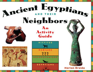 Ancient Egyptians and Their Neighbors : An Activity Guide - Marian Broida