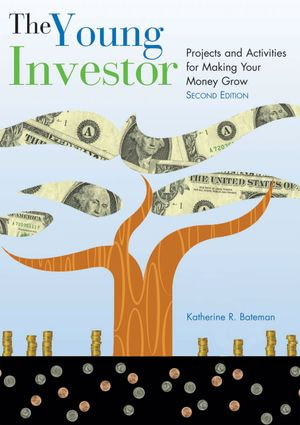 The Young Investor : Projects and Activities for Making Your Money Grow - Katherine R. Bateman