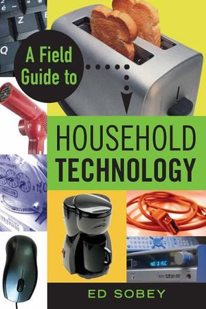 A Field Guide to Household Technology - Ed Sobey