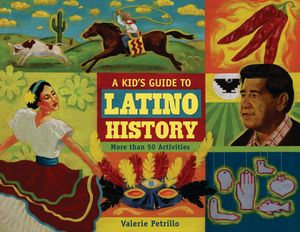 A Kid's Guide to Latino History : More Than 50 Activities - Valerie Petrillo