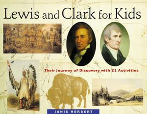 Lewis and Clark for Kids : Their Journey of Discovery with 21 Activities - Janis Herbert