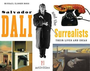 Salvador Dali and the Surrealists : Their Lives and Ideas, 21 Activities - Michael Elsohn Elsohn Ross